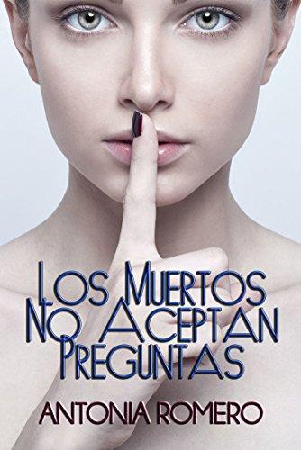 Los muertos no aceptan preguntas por Antonia Romero