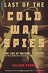 The Last of the Cold War Spies: The Life of Michael Straight - The Only American in Britain's Cambridge Spy Ring