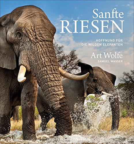 Bildband von Art Wolfe: Sanfte Riesen. Hoffnung für die wilden Elefanten. Einfühlsame Porträts asiatischer und afrikanischer Elefanten von einem Fotografen der Extraklasse.