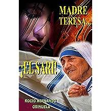 Madre Teresa...¡Sobre tus huellas! III - El sari ( Volumen 3 )(Novela basada en las enseñanzas de Madre Teresa) (Colección Madre Teresa)