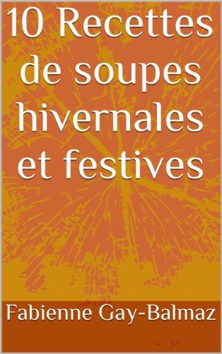 10 Recettes de soupes hivernales et festives (Les 10) par Fabienne Gay-Balmaz