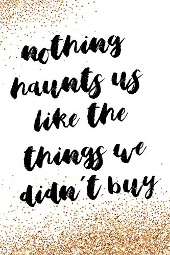 Nothing Haunts Us Like The Things We Didn´t Buy: Blank Lined Notebook Journal Diary Composition Notepad 120 Pages 6x9 Paperback ( Fashion ) Gold Sparkle