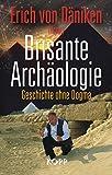 Brisante Archäologie: Geschichte ohne Dogma -
