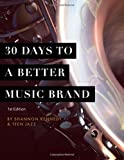 30 Days to a Better Music Brand by Shannon L Kennedy (2015-03-07) - Shannon L Kennedy