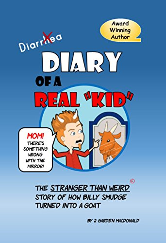 Diary of a Real Kid: The Stranger Than Weird Story of  How Billy Smudge Turned into a Goat (English Edition)