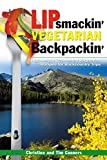 Lipsmackin' Vegetarian Backpackin': Lightweight Trail-Tested Vegetarian Recipes for Backcountry Trips