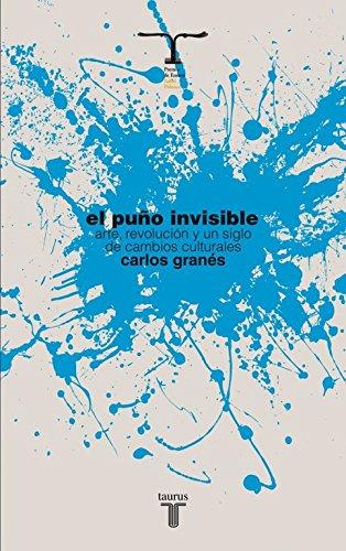 El puño invisible: Arte, revolución y un siglo de cambios culturales (Pensamiento)