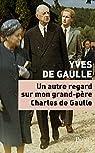 Un autre regard sur mon grand-père Charles de Gaulle par Gaulle