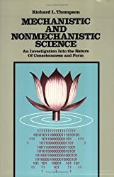 Mechanistic and Nonmechanistic Science: An Investigation Into the Nature of Consciousness and Form by Richard L. Thompson (1989-06-30)