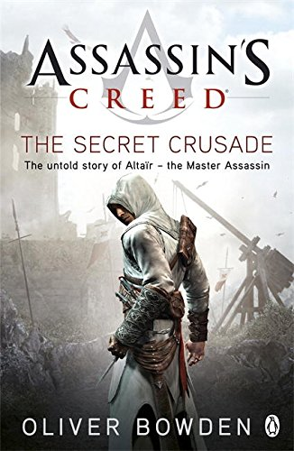 The Secret Crusade: Assassin's Creed Book 3 (Creed Forsaken-buch Assassins)