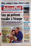 Telecharger Livres AUJOURD HUI EN FRANCE No 1326 du 18 07 2005 HOTELS CAMPINGS ET PLAGES AFFICHENT COMPLET DE PLUS EN PLUS DE FRANCAIS QUITTENT LA FRANCE CEUX QUI PREFERENT TRAVAILLER A L ETRANGER SERIE 1 4 DOLMEN CE SOIR LE DENOUEMENT TELEVISION LE JOURNAL DE L ETE LES MERVEILLES DE LA DOMBES EXPLOIT NOTRE REPORTER A DANSE A IBIZA ATTENTATS FAUSSES ALERTES EN SERIE DANS LE METRO (PDF,EPUB,MOBI) gratuits en Francaise