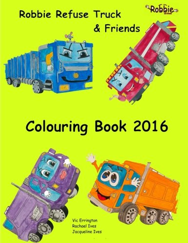 The Robbie Refuse Truck and Friends Colouring Book 2016 (Robbie the Refuse Truck and Friends, Band 5) (Garbage Truck Puzzle)