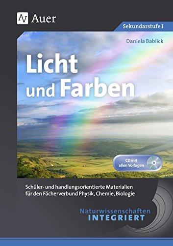 Naturwissenschaften integriert Licht und Farben: Schüler- und handlungsorientierte Materialien für den Fächerverbund Physik, Chemie, Biologie (5. bis ... integriert Sekundarstufe)