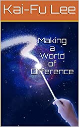 Making a World of Difference: Dr. Kai-Fu Lee's Autobiography (English Edition)