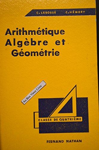 C. Lebossé,... C. Hémery,... Algèbre, arithmétique et géométrie : . Classe de 4e... 4e édition. Programmes 1947