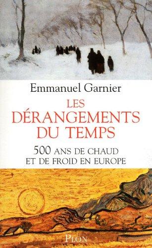Les dérangements du temps : 500 ans de chaud et de froid en Europe par Emmanuel GARNIER