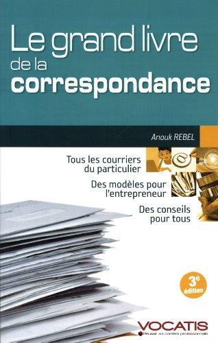 Le grand livre de la correspondance : Particuliers et dirigeants d'entreprise par Anouk Rebel