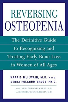 Reversing Osteopenia: The Definitive Guide to Recognizing and Treating Early Bone Loss in Women of All Ages par [McIlwain, Harris H., M.D., McIlwain Cruse, Laura, Lynn McIlwain, Kimberly, Bruce, Debra Fulghum, Ph.D.]