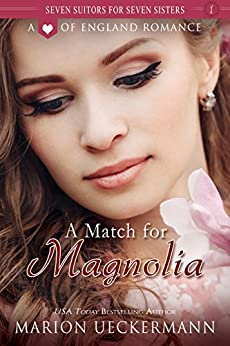 A Match for Magnolia (Seven Suitors for Seven Sisters Book 1) (English Edition) di [Ueckermann, Marion]