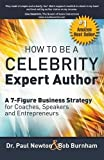 eBook Gratis da Scaricare How To Be A CELEBRITY Expert Author A 7 Figure Business Strategy for Coaches Speakers and Entrepreneurs by Dr Paul Newton 2015 03 06 (PDF,EPUB,MOBI) Online Italiano