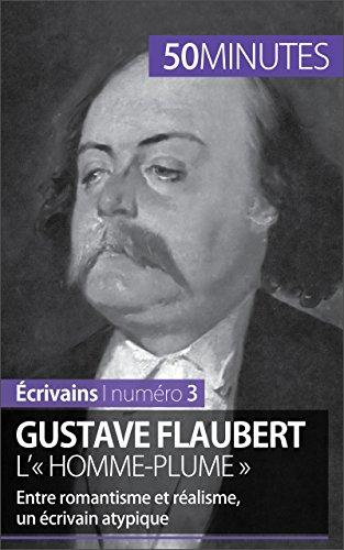 Gustave Flaubert, l'« homme-plume »: Entre romantisme et réalisme, un écrivain atypique (Écrivains t. 3)