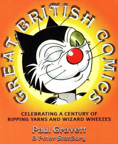 Great British Comics: Celebrating a Century of Ripping Yarns and Wizard Wheezes by Paul Gravett (2006-10-01)
