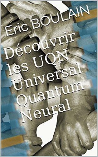 Découvrir les UQN Universal Quantum Neural
