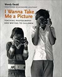 I Wanna Take Me a Picture: Teaching Photography and Writing to Children by Wendy Ewald (2001-11-13)