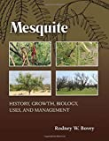 Mesquite: History, Growth, Biology, Uses, and Management (Texas A&M AgriLife Research and Extension Service Series) by Rodney W. Bovey (2016-09-30)
