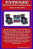 EXTENZE Maximum Male Enhancement User Guide: A Simplified Guide For ExtenZe Maximum Male