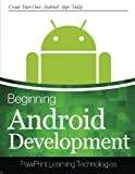 Beginning Android Development: Create Your Own Android Apps Today