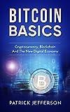 Bitcoin Basics: Cryptocurrency, Blockchain And The New Digital Economy (Digital currency, Cryptocurrency, Blockchain, Digital Economy)