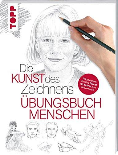 Die Kunst des Zeichnens - Menschen Übungsbuch: Mit gezieltem Training Schritt für Schritt zum...