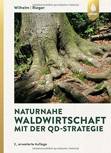 Naturnahe Waldwirtschaft mit der QD-Strategie: Eine Strategie für den qualitätsgeleiteten und schonenden Gebrauch des Waldes unter Achtung der gesamten Lebewelt