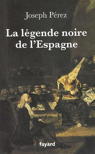 La légende noire de l'Espagne par Joseph Pérez