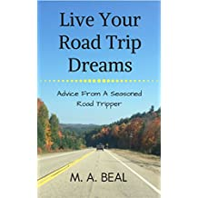 Live Your Road Trip Dreams: Advice From A Seasoned Road Tripper (English Edition)