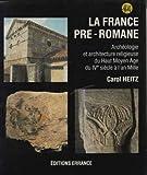 La France pré-romane. - Archéologie et architecture religieuse du haut-Moyen Age, du IVe siècle à l'an Mil