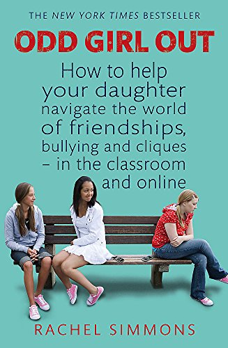 Odd Girl Out: How to help your daughter navigate the world of friendships, bullying and cliques - in the classroom and online por Rachel Simmons
