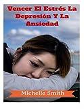 Vencer El Estrés La Depresión Y La Ansiedad: Un Psicólogo's Guide Para Reducir El Estrés, El Bienestar Y La Obtención Del Control