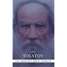 The Greatest Short Stories of Leo Tolstoy (English Edition)