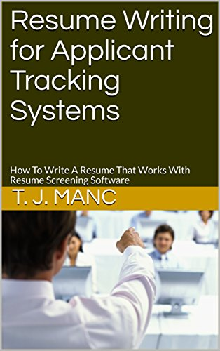 Resume Writing for Applicant Tracking Systems: How To Write A Resume That Works With Resume Screening Software