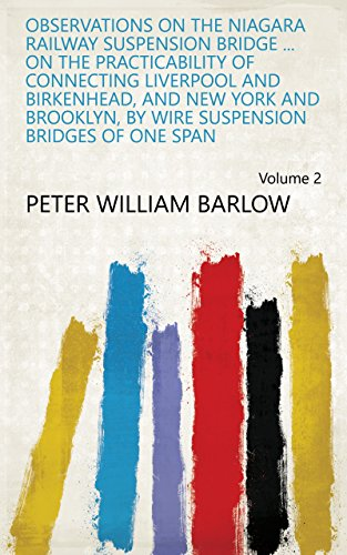 Observations on the Niagara Railway Suspension Bridge ... On the Practicability of Connecting Liverpool and Birkenhead, and New York and Brooklyn, by Wire ... of One Span Volume 2 (English Edition) - Brooklyn Bridge, Suspension Bridge