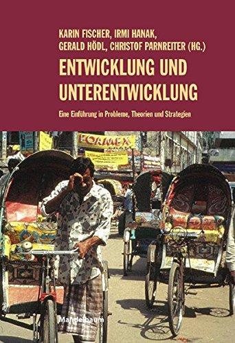 Entwicklung und Unterentwicklung: Eine Einführung in Probleme, Theorien und Strategien (Edition Südwind)