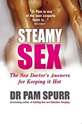 Steamy Sex: The Sex Doctor's Guide to Keeping it Hot