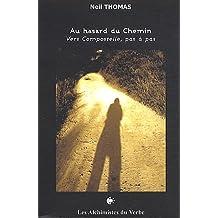 Au hasard du Chemin : Vers Compostelle, pas à pas
