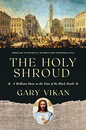 The Holy Shroud: A Brilliant Hoax in the Time of the Black Death (English Edition)