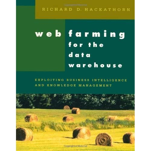 Web Farming for the Data Warehouse (The Morgan Kaufmann Series in Data Management Systems) by R.D. Hackathorn (1998-12-21)