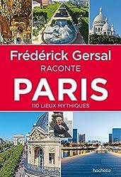Frédérick Gersal raconte Paris: 110 lieux mythiques