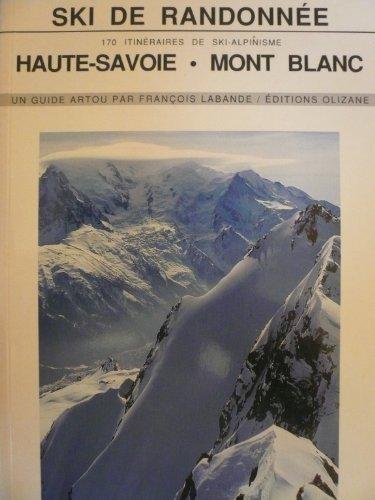 Ski de randonnée. 170 itinéraires de ski-alpinisme : Haute-Savoie et Mont Blanc