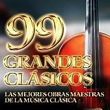 99 Grandes Clásicos - Las Mejores Obras Maestras de la Música Clásica